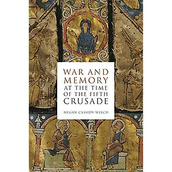 War and Memory at the Time of the Fifth Crusade by Megan Cassidy-Welc
