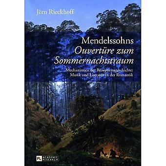 Mendelssohns Ouvertuere Zum Sommernachtstraum: Mechanismen Der Rezeptionsgeschichte: Musik Und Literatur in Der Romantik