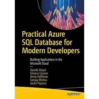Practical Azure SQL Database for Modern Developers by Mauri & DavideCoriani & SilvanoHoffman & AnnaMishra & SanjayPopovic & Jovan