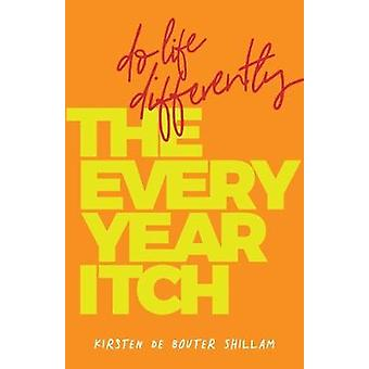 The EveryYear Itch Do life differently