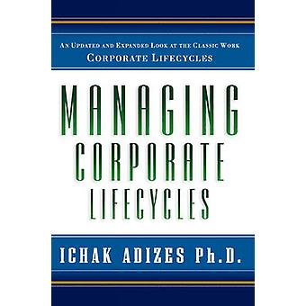 Managing Corporate Lifecycles by Ichak Adizes Ph.D. - 9780937120064 B
