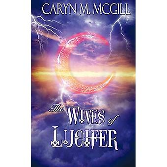 The Wives of Lucifer by Caryn M McGill - 9781509206698 Book