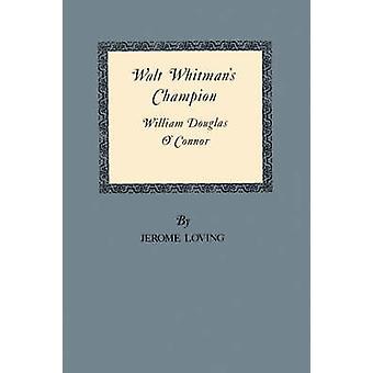 Walt Whitman's Champion - William Douglas O'Connor by Jerome Loving -