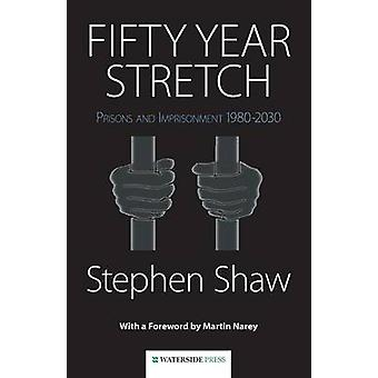 Fifty Year Stretch - Prisons and Imprisonment 1980-2030 by Stephen Sha