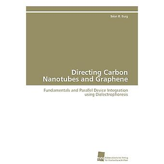 Directing Carbon Nanotubes and Graphene by Burg Brian R - 97838381273