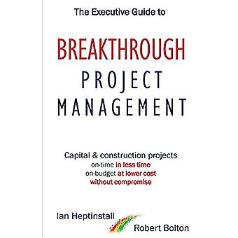 The Executive Guide to Breaktrough Project Management - Capital &