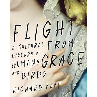Flight from Grace A Cultural History of Humans and Birds