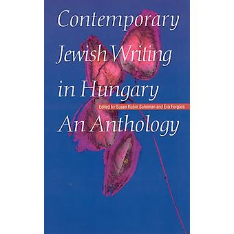 Contemporary Jewish Writing in Hungary An Anthology Jewish Writing in the Contemporary World by Edited by Eva Forgacs Edited by Susan R Suleiman