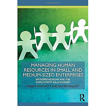 Managing Human Resources in Small and Medium-Sized Enterprises: Entrepreneurship and the Employment Relationship...