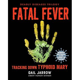 Fatal Fever  Tracking Down Typhoid Mary by Gail Jarrow