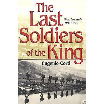 The Last Soldiers of the King - Life in Wartime Italy - 1943-1945 by E