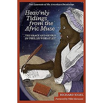 Heav'nly Tidings from the Afric Muse - The Grace and Genius of Phillis
