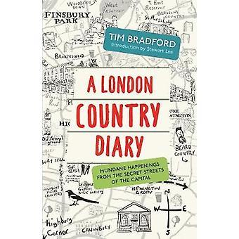 Ein London Land Tagebuch - weltlichen Ereignisse aus den geheimen Straßen von