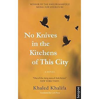 Aucun couteaux dans les cuisines de cet ville - un roman de Khaled Khalifa - L