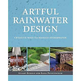 Kunstvolle Regenwasser Design - kreative Möglichkeiten zum Verwalten von Regenwasser von Stuart