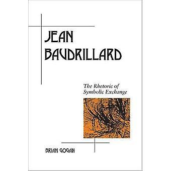 Jean Baudrillard - la rhétorique d'échange symbolique par Brian Gogan-
