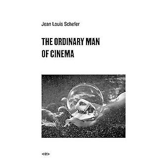 The Ordinary Man of Cinema by Jean Louis Schefer - Max Cavitch - Max