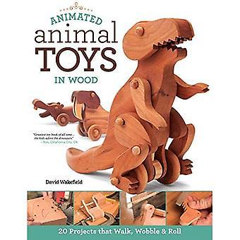 Animation animaux jouets en bois: 20 projets qui marchent, Wobble & roulent