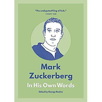 Mark Zuckerberg: In His Own Words (In Their Own Words)