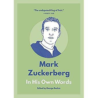 Mark Zuckerberg: Selon ses propres mots (dans leurs propres mots)