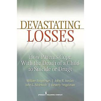 Devastating Losses How Parents Cope with the Death of a Child to Suicide or Drugs by Feigelman & William