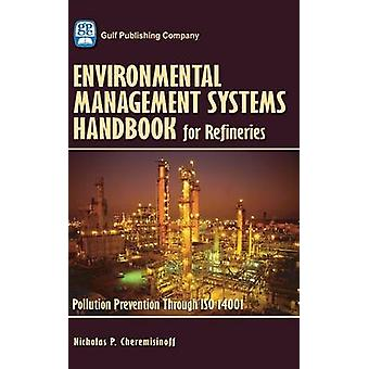 Environmental Management Systems Handbook for Refineries Pollution Prevention Through ISO 14001 With CDROM by Cheremisinoff & Nicholas P.