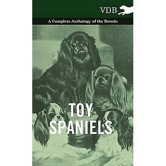 Toy Spaniels  A Complete Anthology of the Breeds by Various