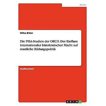 Die PISAStudien der OECD. Der Einfluss internationaler brokratischer Macht auf staatliche Bildungspolitik av Bitter & Wilke