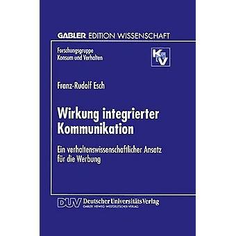 Wirkung integrierter Kommunikation Ein verhaltenswissenschaftlicher ansats fr die Werbung av Esch & FranzRudolf