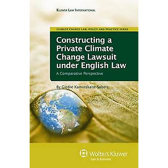 Constructing a Private Climate Change Lawsuit under English Law A Comparative Perspective by KaminskaiteSalters & Giedre