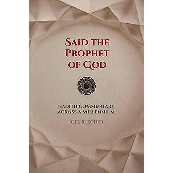 Said the Prophet of God - Hadith Commentary Across a Millennium by Joe