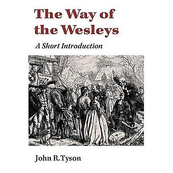The Way of the Wesleys - A Short Introduction by John R. Tyson - 97808