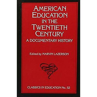 American Education in the Twentieth Century - A Documentary History by