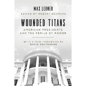 Wounded Titans - American Presidents and the Perils of Power by Max Le