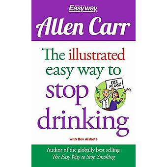 Allen Carr - The Illustrated Easyway to Stop Drinking by Allen Carr -