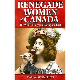 Renegade Women of Canada - The Wild - Outrageous - Daring and Bold by