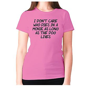Womens funny t-shirt slogan tee ladies novelty humour - I don't care who dies in a movie, as long as the dog lives