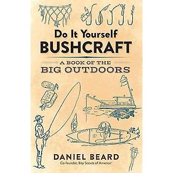 Do It Yourself Bushcraft by Beard & Daniel
