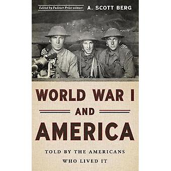 World War I And America Told By The Americans Who Lived It  The Library of America 289 by Edited by Scott Berg