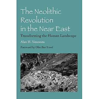 The Neolithic Revolution in the Near East: Transforming the Human Landscape