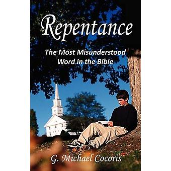 Repentance The Most Misunderstood Word in the Bible by Cocoris & G. Michael