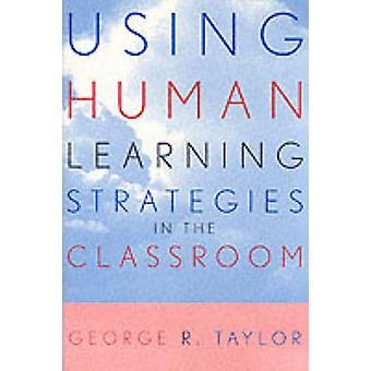 Using Human Learning Strategies in the Classroom by Taylor & George R.