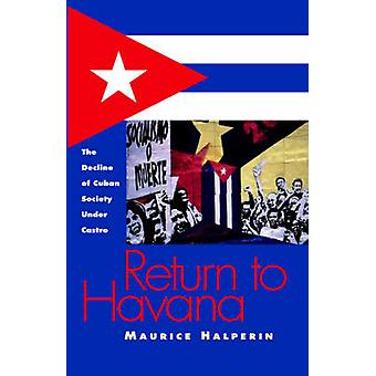 Return to Havana The Decline of Cuban Society Under Castro by Halperin & Maurice