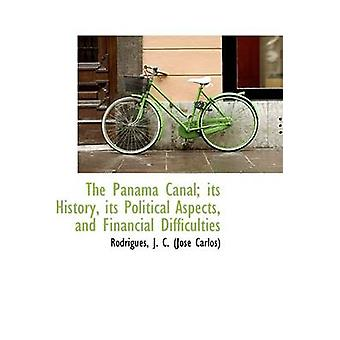 The Panama Canal its History its Political Aspects and Financial Difficulties by J. C. Jos Carlos & Rodrigues