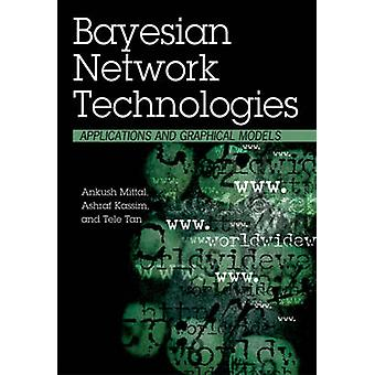 Bayesian Network Technologies Applications and Graphical Models by Mittal & Ankush