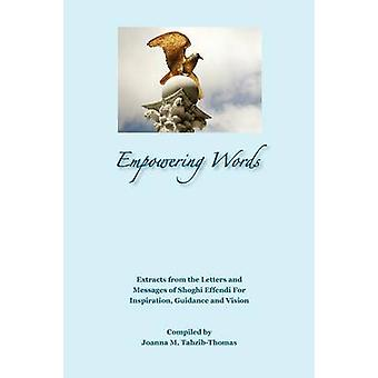 Empowering Words Extracts from the Letters of Shoghi Effendi for Inspiration Guidance and Vision by TahzibThomas & Joanna M.