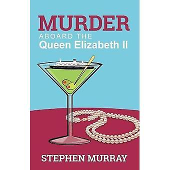 Murder Aboard the Queen Elizabeth II by Murray & Stephen