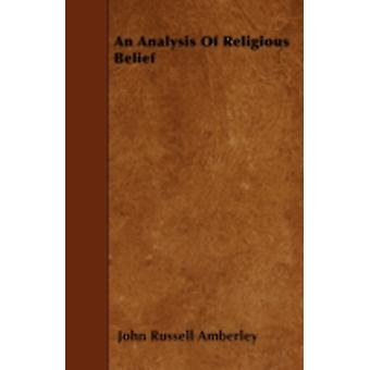 An Analysis Of Religious Belief by Amberley & John Russell