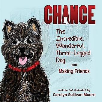 Chance The Incredible Wonderful ThreeLegged Dog and Making Friends by Sullivan Moore & Carolyn