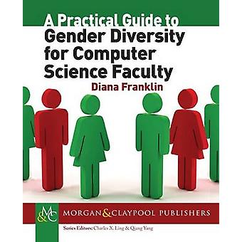 A Practical Guide to Gender Diversity for Computer Science Faculty by Franklin & Diana